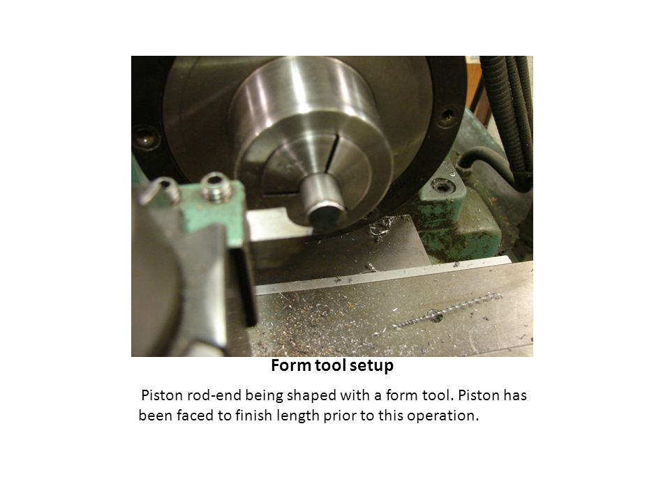 Form tool setup Piston rod-end being shaped with a form tool.