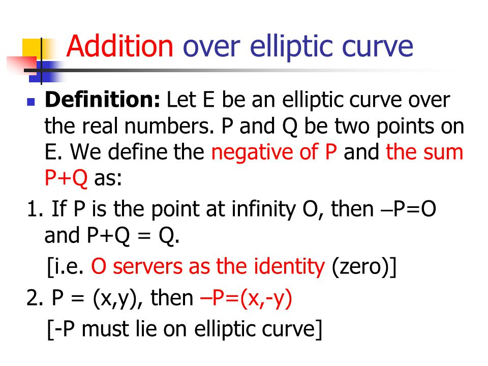 Addition over elliptic curve Definition: Let E be an elliptic curve over the real numbers.