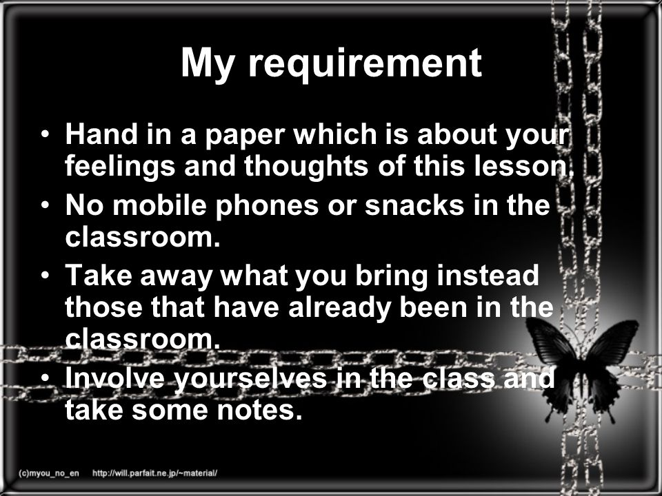 My requirement Hand in a paper which is about your feelings and thoughts of this lesson.