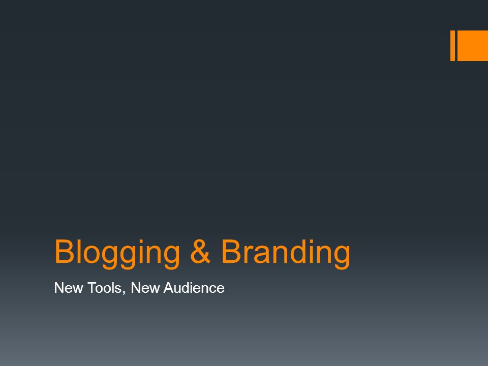 Blogging & Branding New Tools, New Audience