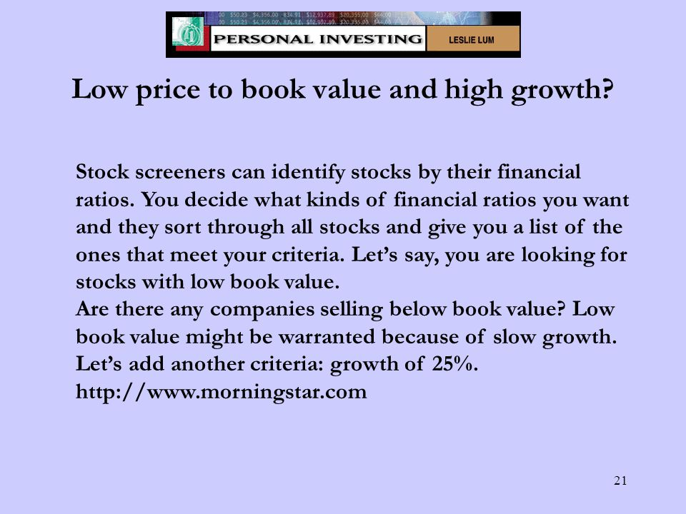 21 Low price to book value and high growth.