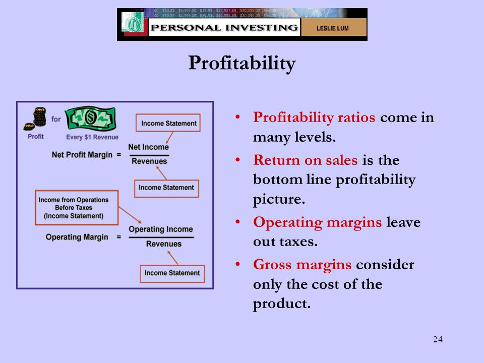 24 Profitability Profitability ratios come in many levels.