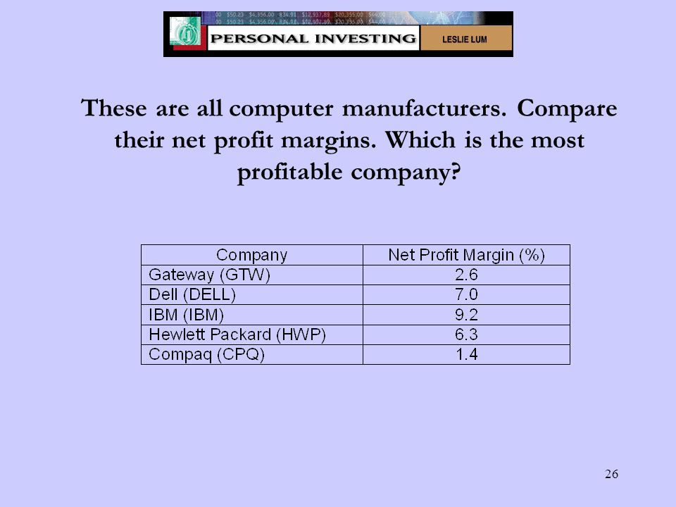 26 These are all computer manufacturers. Compare their net profit margins.