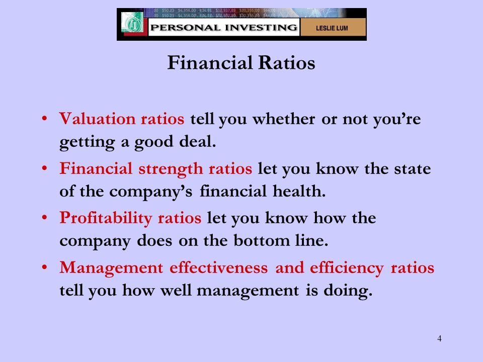4 Financial Ratios Valuation ratios tell you whether or not you're getting a good deal.