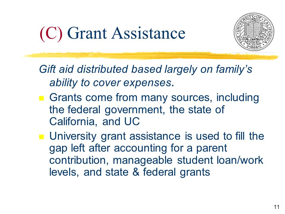 11 (C) Grant Assistance Gift aid distributed based largely on family's ability to cover expenses.