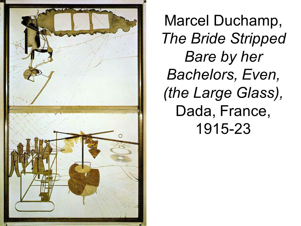 Marcel Duchamp, The Bride Stripped Bare by her Bachelors, Even, (the Large Glass), Dada, France,