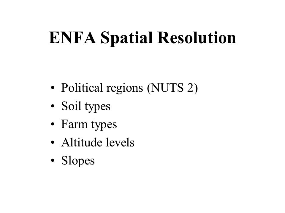 ENFA Spatial Resolution Political regions (NUTS 2) Soil types Farm types Altitude levels Slopes