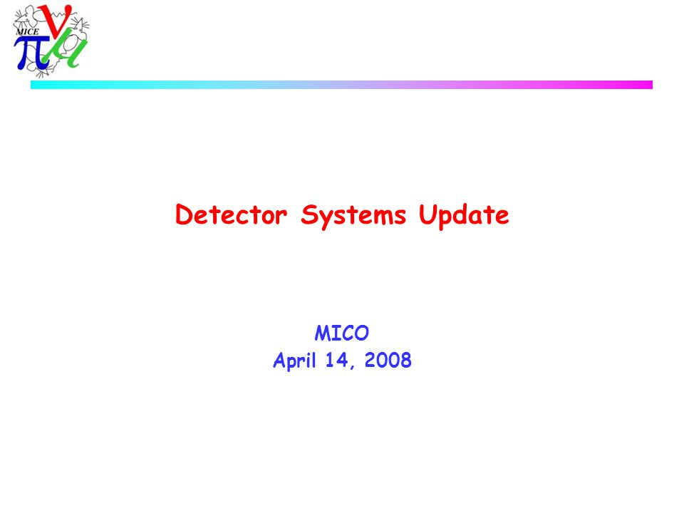 Detector Systems Update MICO April 14, 2008