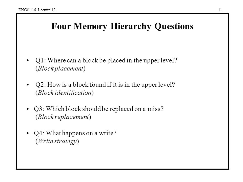 ENGS 116 Lecture 1211 Four Memory Hierarchy Questions Q1: Where can a block be placed in the upper level.