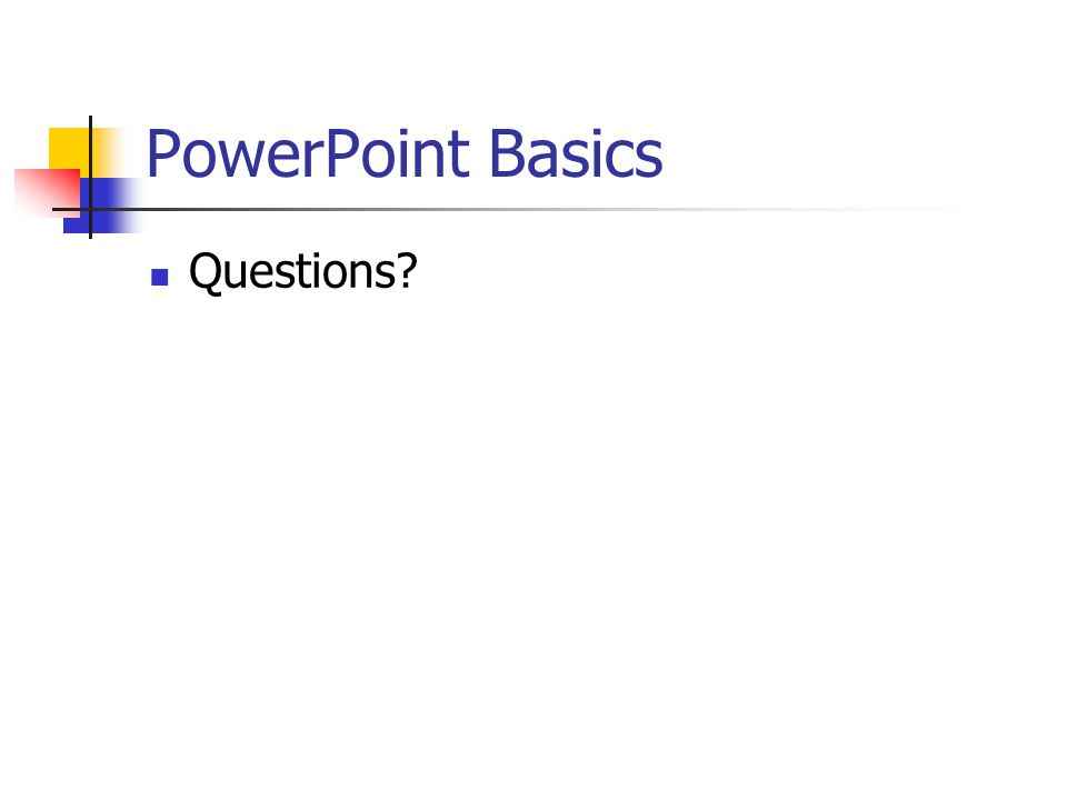 PowerPoint Basics Saving your file Large size, do not try to hurry Print off copies of slides, (6 slides each) for notes Add notes to the bottom for your use