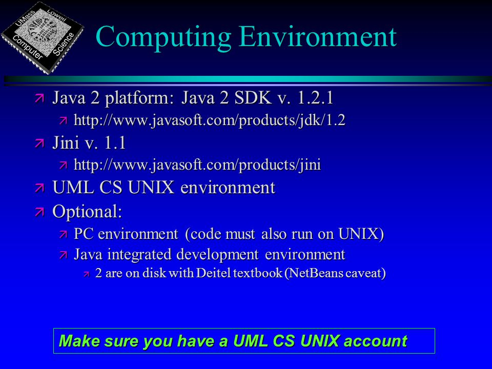 Computing Environment ä Java 2 platform: Java 2 SDK v.