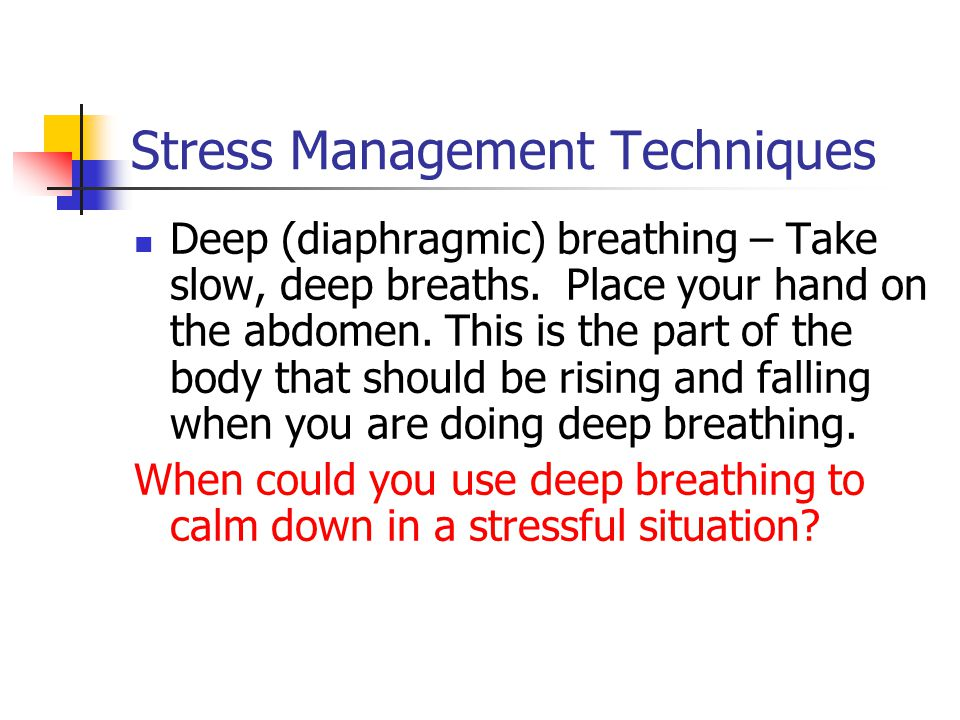 Stress Management Techniques Progressive Muscular Relaxation – Starting at either the head or the feet, contract and relax each group of muscles for 3 to 5 seconds.