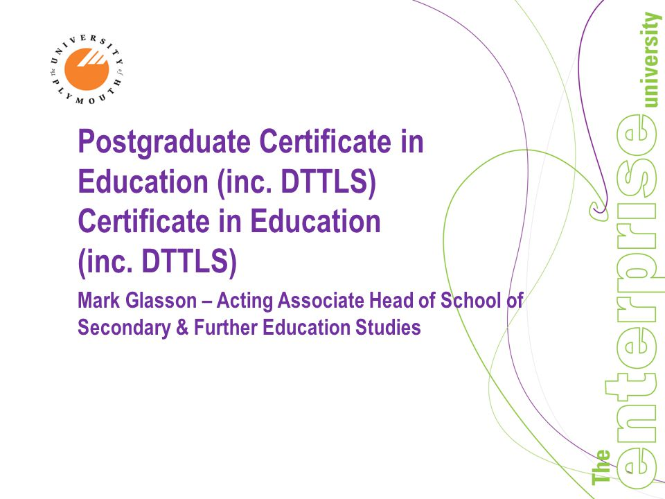 Postgraduate Certificate in Education (inc. DTTLS) Certificate in Education (inc.