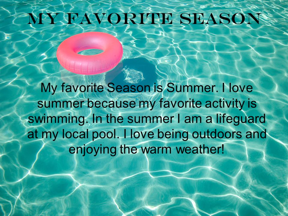 My Favorite Season My favorite Season is Summer.