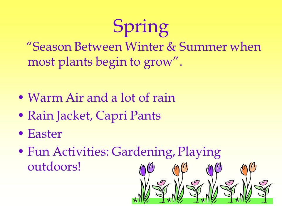 Spring Season Between Winter & Summer when most plants begin to grow .