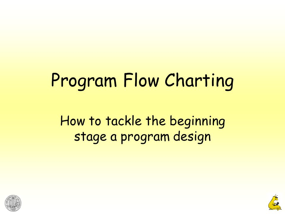 Program Flow Charting How to tackle the beginning stage a program design