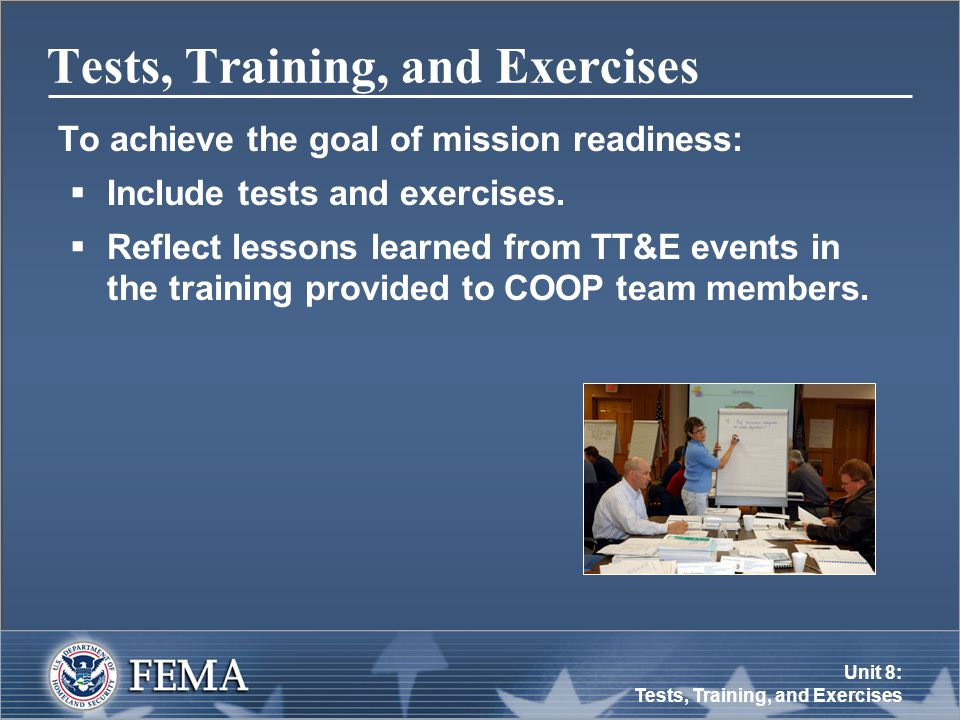 Unit 8: Tests, Training, and Exercises Tests, Training, and Exercises To achieve the goal of mission readiness:  Include tests and exercises.