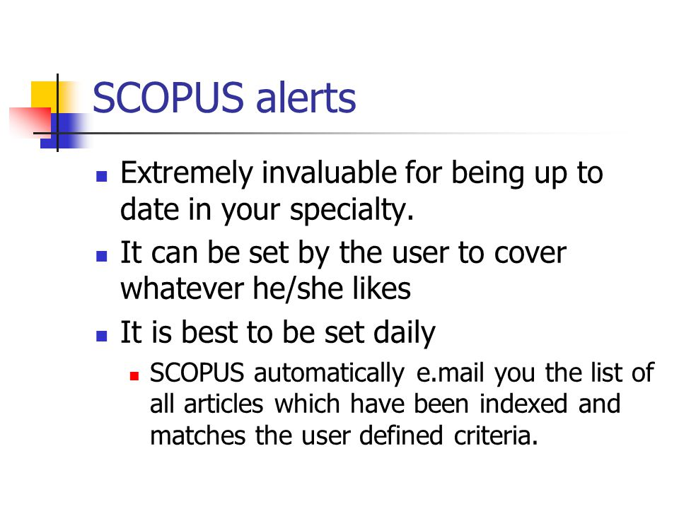 SCOPUS alerts Extremely invaluable for being up to date in your specialty.