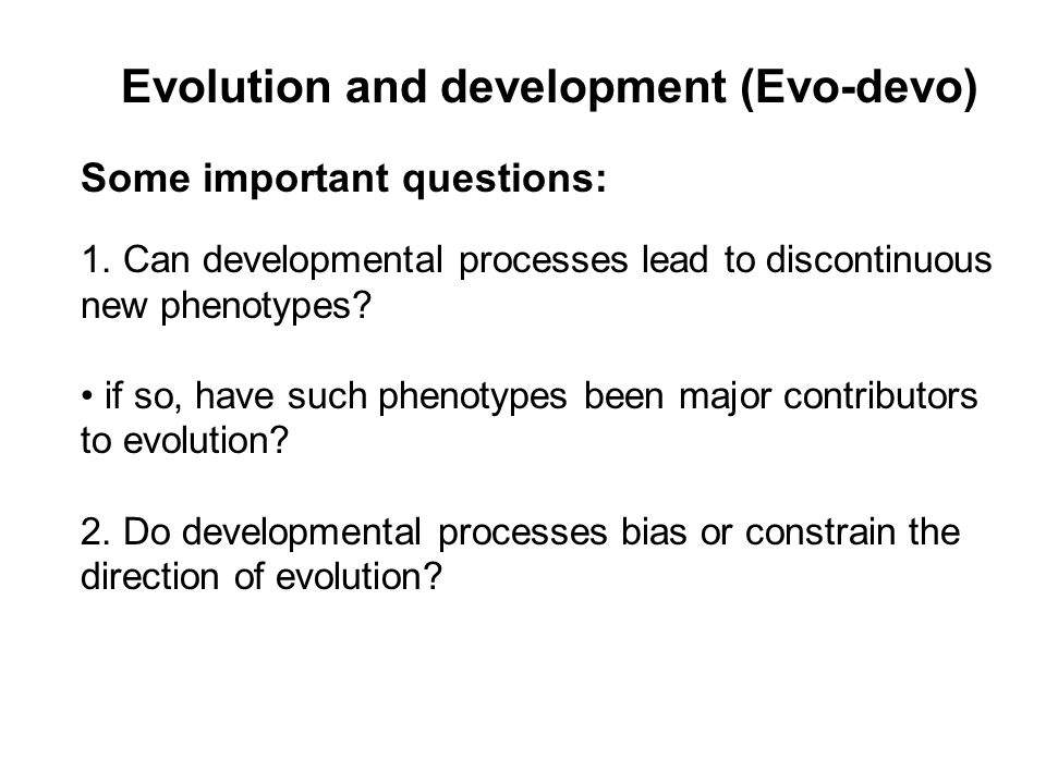 Evolution and development (Evo-devo) Some important questions: 1.