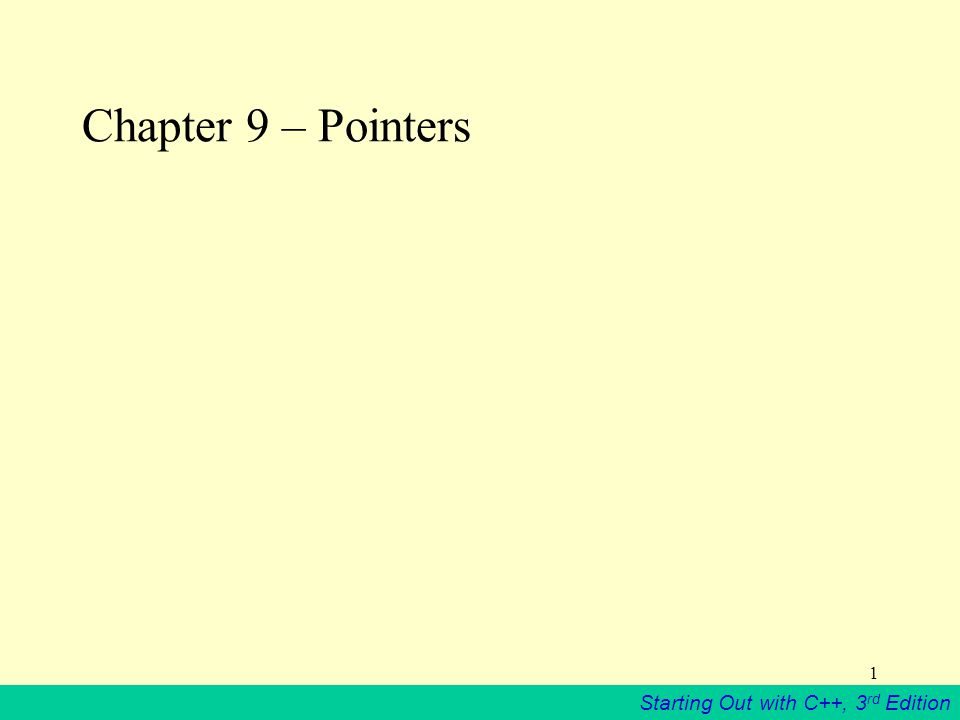 Starting Out with C++, 3 rd Edition 1 Chapter 9 – Pointers