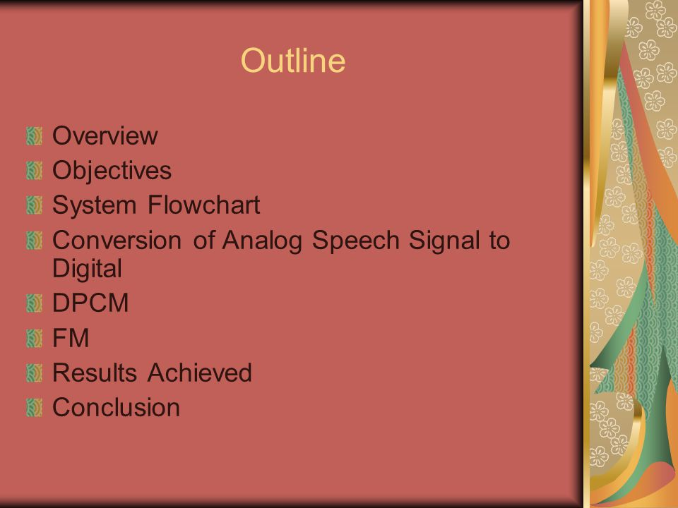 Outline Overview Objectives System Flowchart Conversion of Analog Speech Signal to Digital DPCM FM Results Achieved Conclusion
