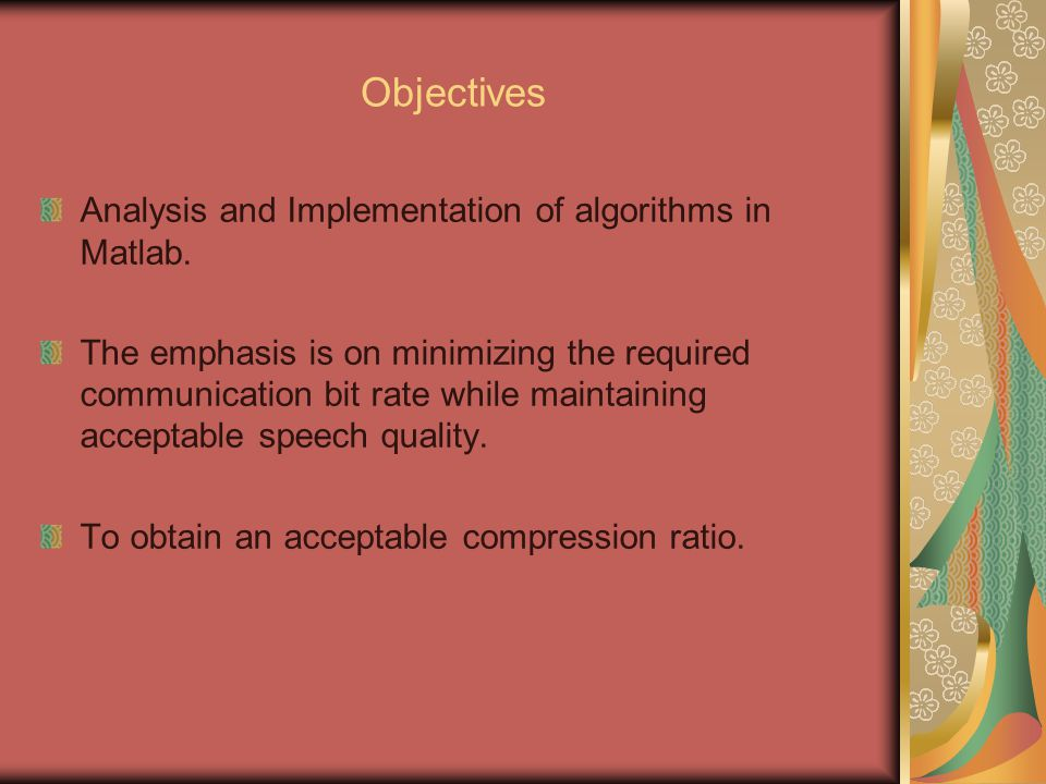 Objectives Analysis and Implementation of algorithms in Matlab.