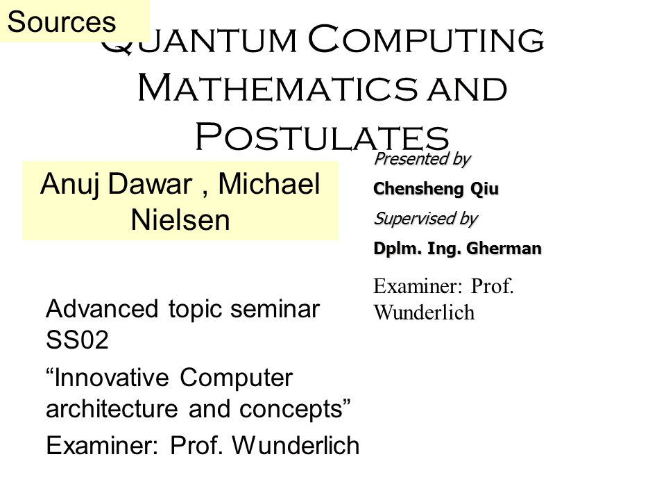 Quantum Computing Mathematics and Postulates Advanced topic seminar SS02 Innovative Computer architecture and concepts Examiner: Prof.