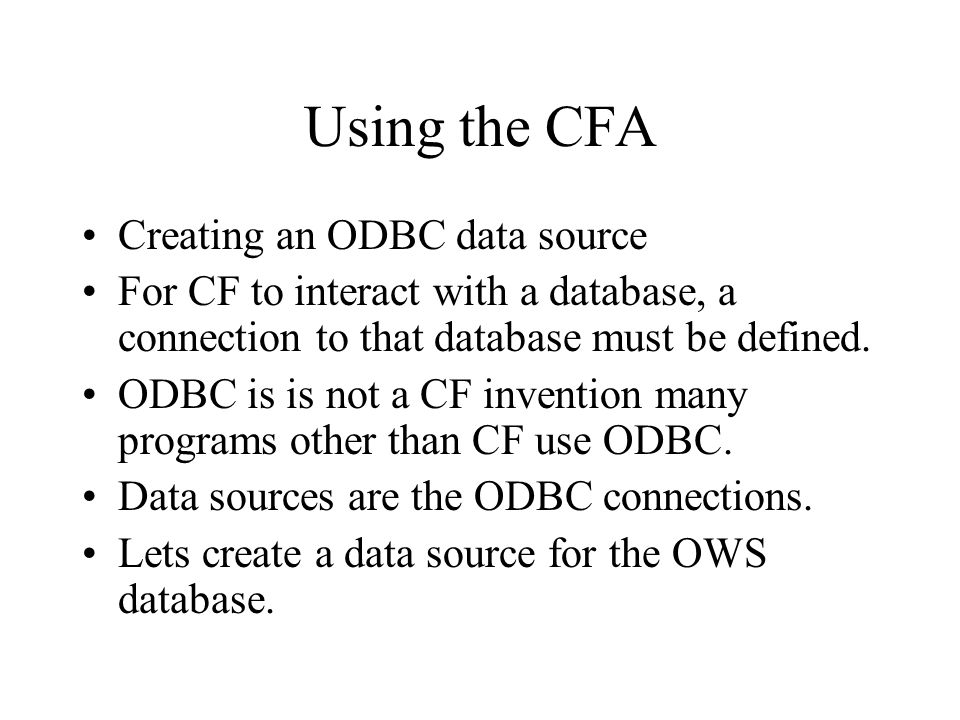 Using the CFA Creating an ODBC data source For CF to interact with a database, a connection to that database must be defined.