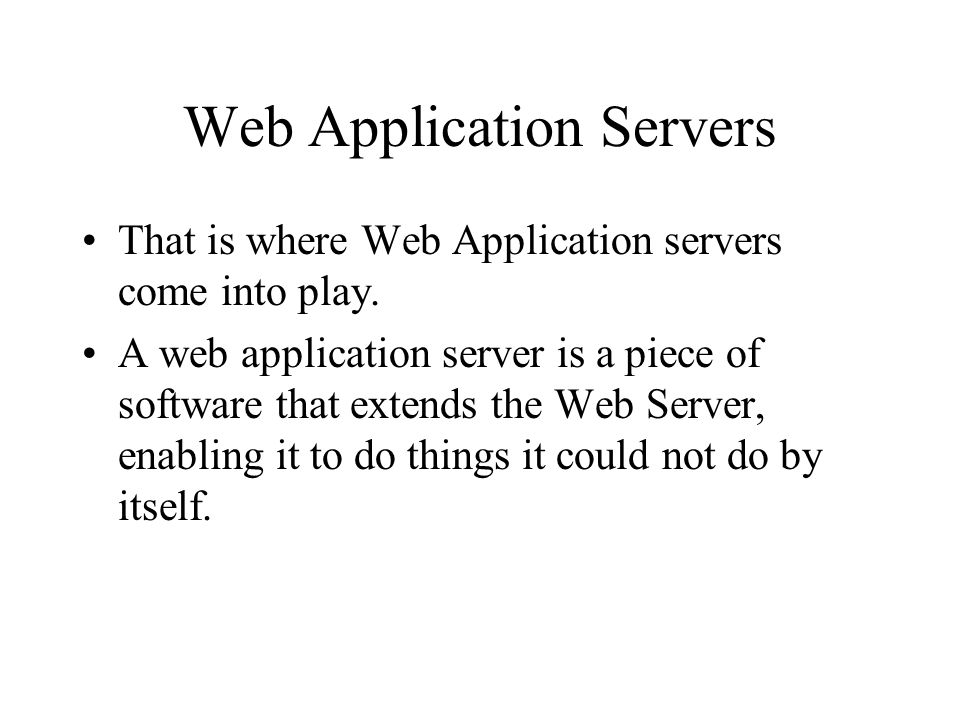 Web Application Servers That is where Web Application servers come into play.