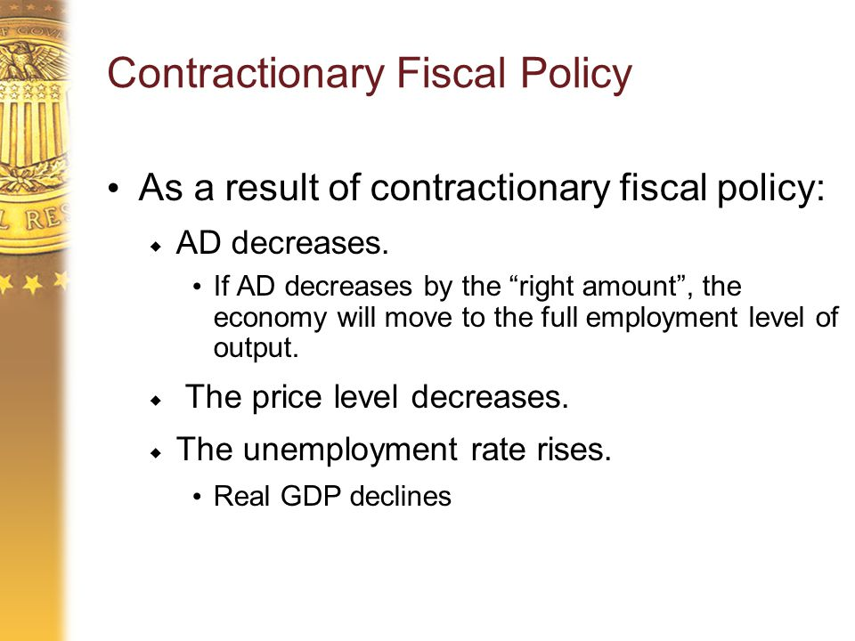 Contractionary Fiscal Policy As a result of contractionary fiscal policy:  AD decreases.