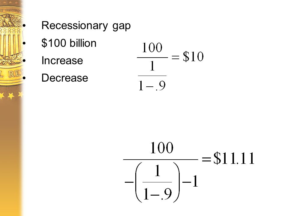 Recessionary gap $100 billion Increase Decrease