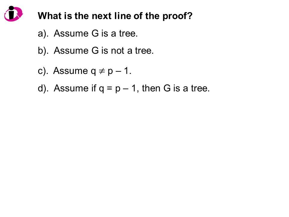 What is the next line of the proof. a). Assume G is a tree.