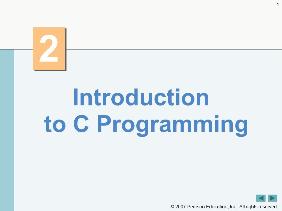  2007 Pearson Education, Inc. All rights reserved Introduction to C Programming