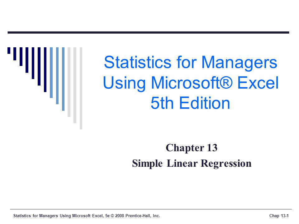 Statistics for Managers Using Microsoft Excel, 5e © 2008 Prentice-Hall, Inc.Chap 13-1 Statistics for Managers Using Microsoft® Excel 5th Edition Chapter 13 Simple Linear Regression