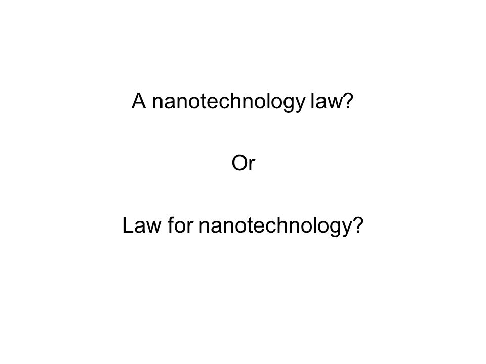 A nanotechnology law Or Law for nanotechnology
