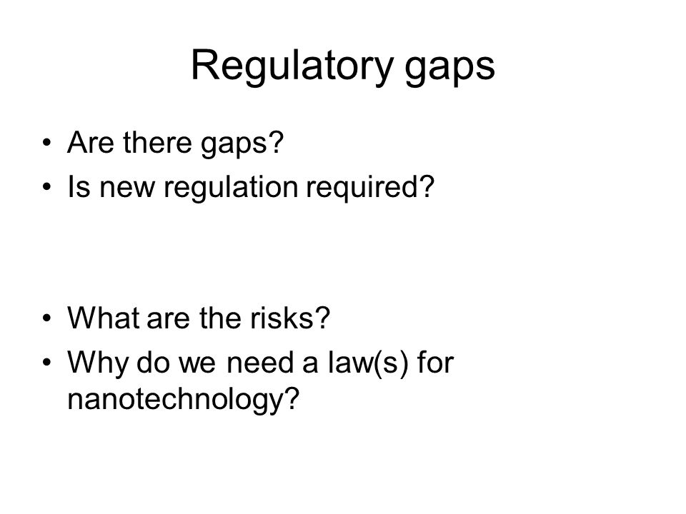 Regulatory gaps Are there gaps. Is new regulation required.
