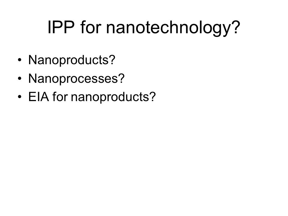 IPP for nanotechnology Nanoproducts Nanoprocesses EIA for nanoproducts