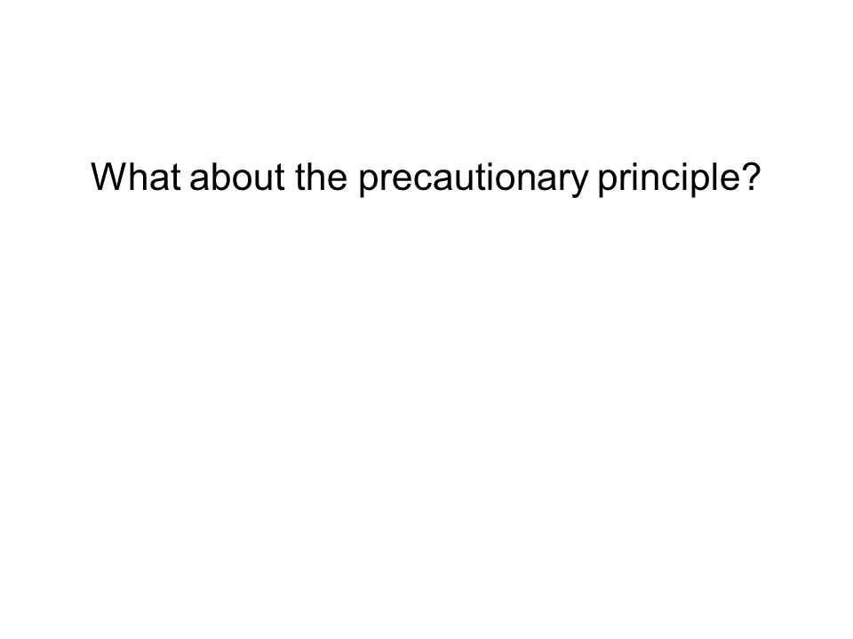 What about the precautionary principle
