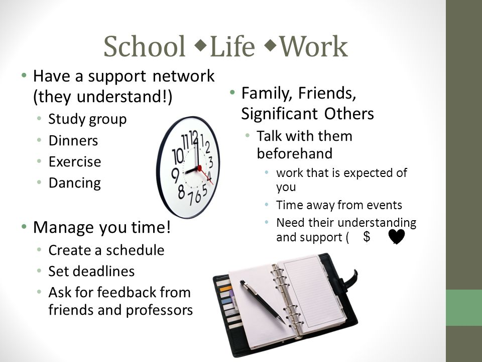 School  Life  Work Have a support network (they understand!) Study group Dinners Exercise Dancing Manage you time.