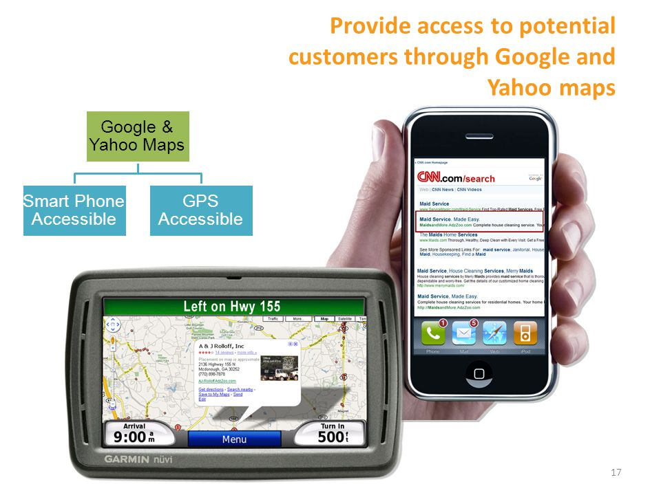 17 Google & Yahoo Maps GPS Accessible Smart Phone Accessible Provide access to potential customers through Google and Yahoo maps