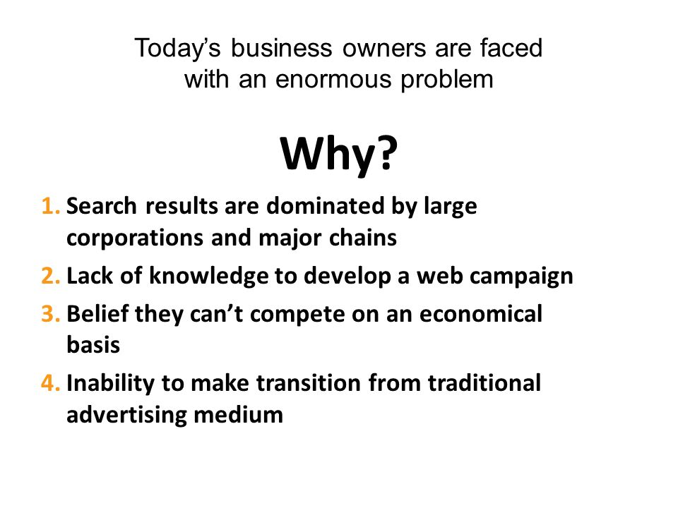 Today's business owners are faced with an enormous problem Why.