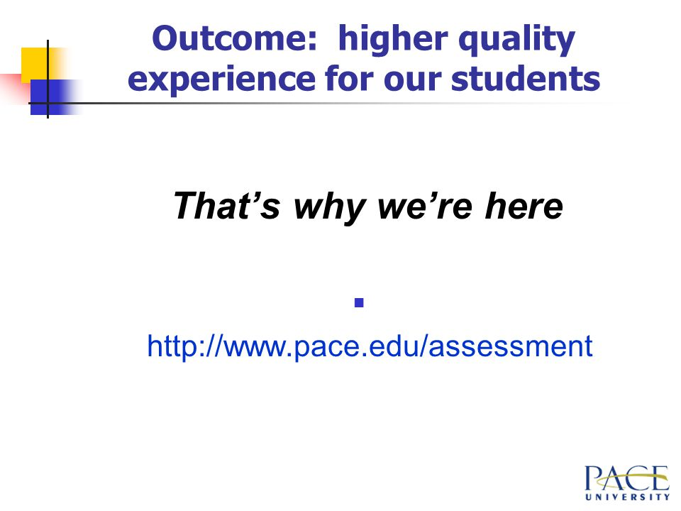 Outcome: higher quality experience for our students That's why we're here
