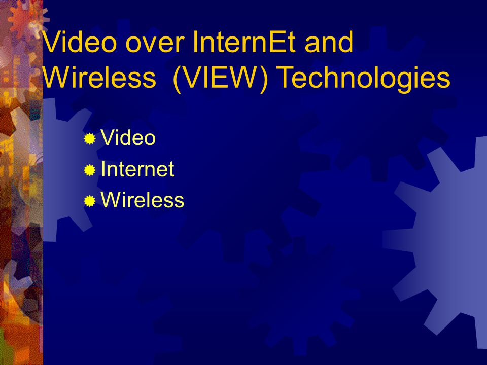 Video over InternEt and Wireless (VIEW) Technologies  Video  Internet  Wireless