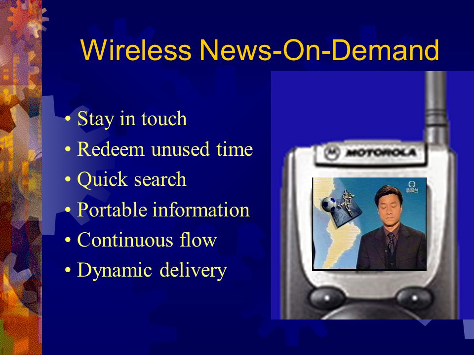 Wireless News-On-Demand Stay in touch Redeem unused time Quick search Portable information Continuous flow Dynamic delivery