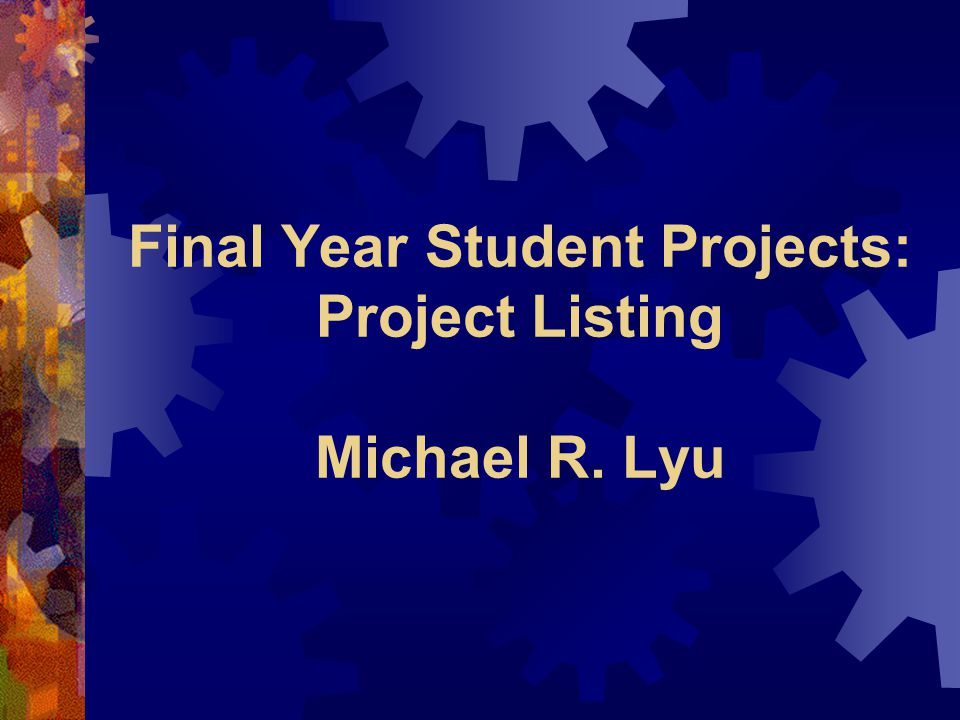 Final Year Student Projects: Project Listing Michael R. Lyu