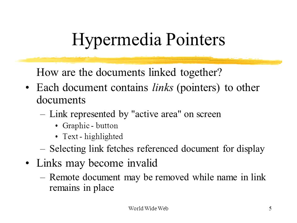 World Wide Web5 Hypermedia Pointers How are the documents linked together.