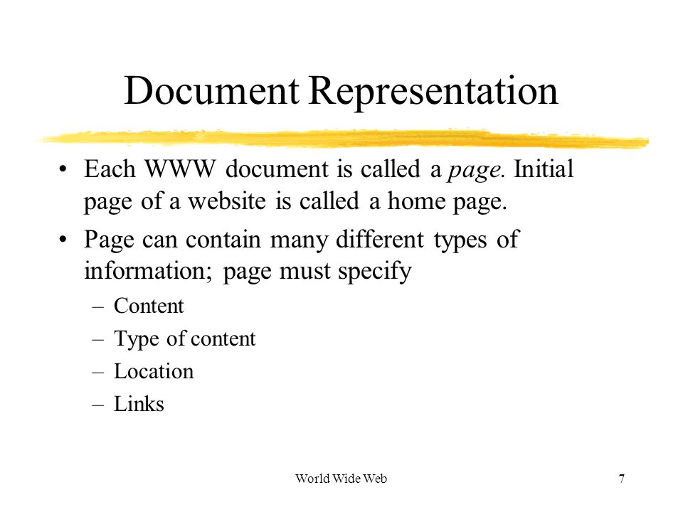 World Wide Web7 Document Representation Each WWW document is called a page.