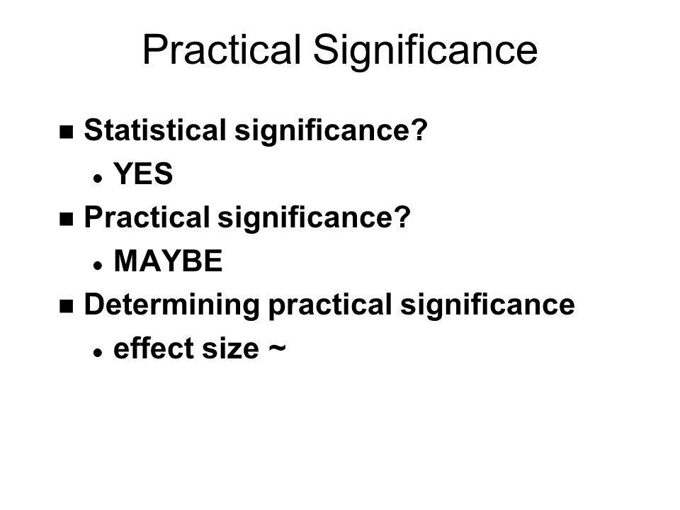 Practical Significance n Statistical significance.