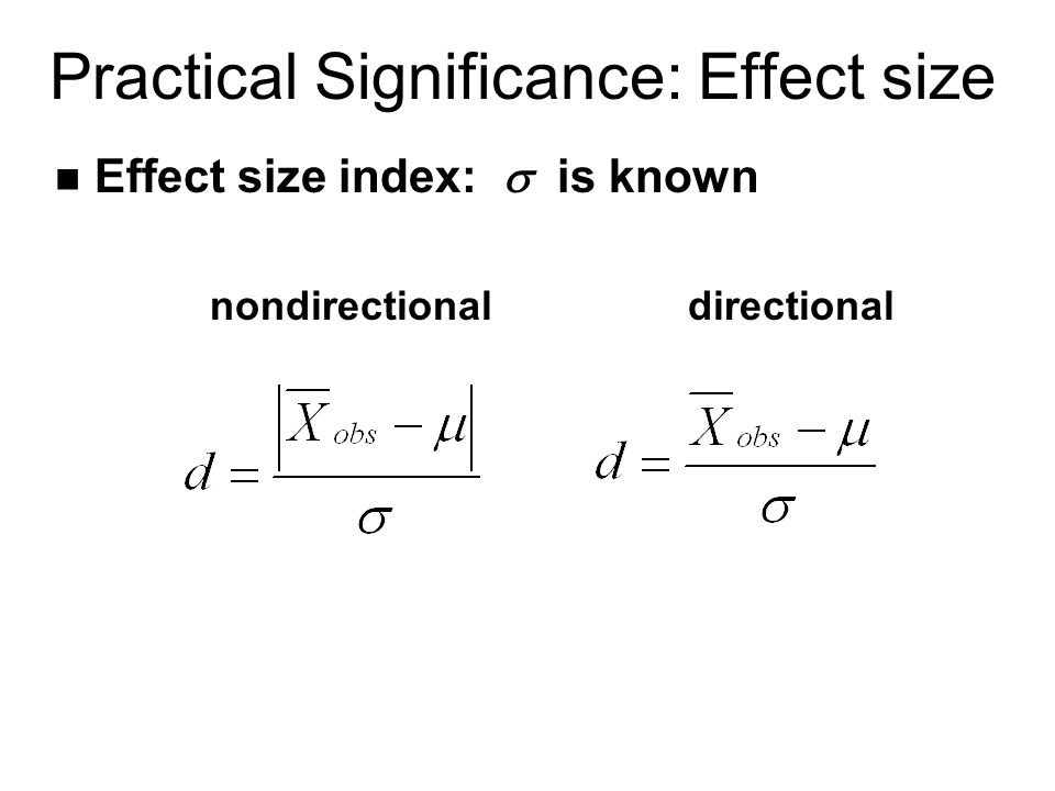 Practical Significance: Effect size Effect size index:  is known nondirectionaldirectional