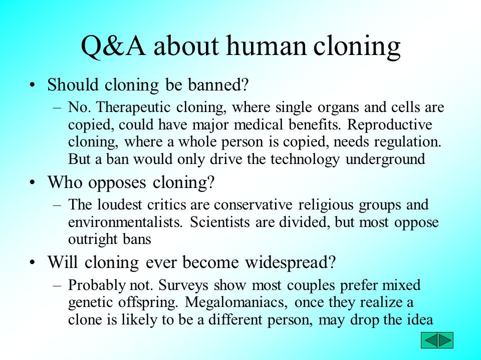 cloning vs religion The religion vs science debate involves a few extremists who strive to shout louder than everyone else does before exploring the religion vs science debate, it is useful to explore the history behind the division, known as the great rift  such as cloning and stem cells these are areas where, it could be argued, they are entitled to have.